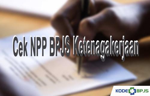 Cara Cek NPP BPJS Ketenagakerjaan Terbaru