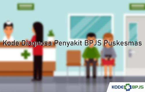 Kode Diagnosa Penyakit BPJS Puskesmas